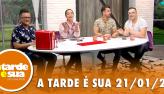 A Tarde é Sua (21/01/20) | Completo