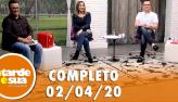 A Tarde é Sua (02/04/20) | Completo