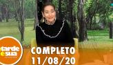 A Tarde é Sua (11/08/20) | Completo