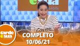 A Tarde é Sua (10/06/21) | Completo