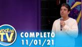 Você na TV (11/01/21) | Completo