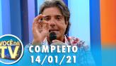 Você na TV (14/01/21) | Completo