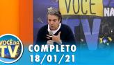 Você na TV (18/01/21) | Completo