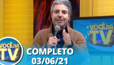 Você na TV (03/06/21)   Completo