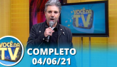 Você na TV (04/06/21)   Completo