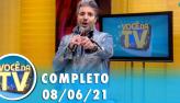 Você na TV (08/06/21)   Completo