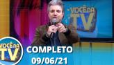 Você na TV (09/06/21)   Completo