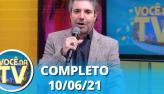 Você na TV (10/06/21)   Completo