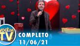 Você na TV (11/06/21)   Completo