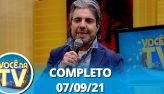 Você na TV (07/09/21) | Completo