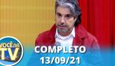 Você na TV (13/09/21) | Completo