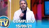Você na TV (15/09/21) | Completo