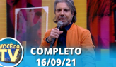 Você na TV (16/09/21) | Completo