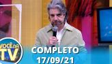 Você na TV (17/09/21) | Completo