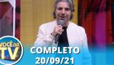 Você na TV (20/09/21) | Completo
