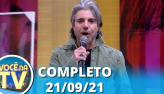 Você na TV (21/09/21) | Completo