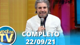 Você na TV (22/09/21)   Completo