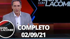 Agora com Lacombe (02/09/21) | Completo