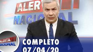 Alerta Nacional (07/04/20) | Completo