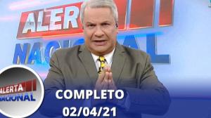 Alerta Nacional (02/04/21) | Completo