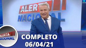 Alerta Nacional (06/04/21) | Completo