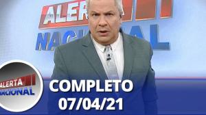 Alerta Nacional (07/04/21) | Completo