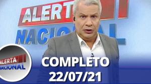 Alerta Nacional (22/07/21) | Completo