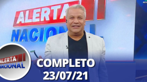 Alerta Nacional (23/07/21) | Completo