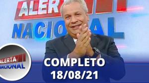 Alerta Nacional (18/08/21) | Completo