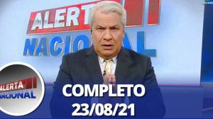 Alerta Nacional (23/08/21) | Completo