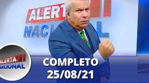 Alerta Nacional (25/08/21) | Completo