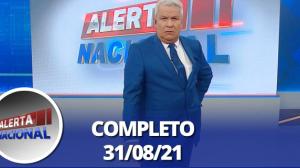 Alerta Nacional (31/08/21) | Completo