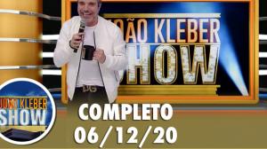 João Kléber Show (06/12/2020) Completo