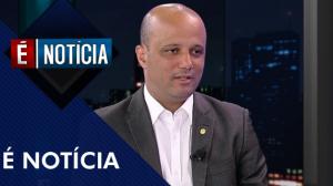 É Notícia com dep. federal Major Vitor Hugo - (09/07/19)   Completo
