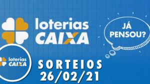 Loterias CAIXA: Quina, Lotofácil, Lotomania 26/02/2021