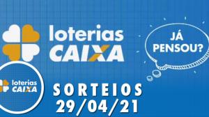 Loterias CAIXA: Quina, Lotofácil e mais - 29/04/2021