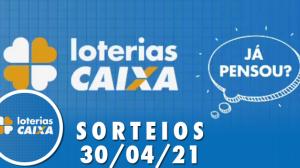Loterias Caixa: Mega Sena, Quina e mais - 30/04/2021