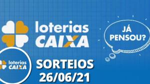Loterias CAIXA: Mega Sena, Lotofácil e mais - 26/06/2021
