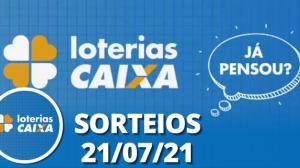 Loterias CAIXA: Mega Sena, Quina, Lotofácil 21/07/2021