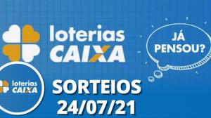 Loterias Caixa: Mega Sena, Quina, Lotofácil e mais 24/07/2021