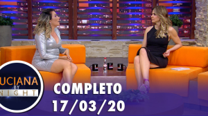 Luciana by Night com Thayse Teixeira (17/02/2020) | Completo