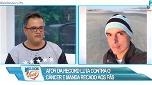 Ator luta contra câncer e manda recado aos fãs