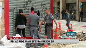 Violência policial: Vídeo mostra PM agredindo manifestante em São Paulo