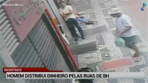 Homem distribui dinheiro pelas ruas de Belo Horizonte