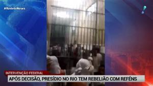 Após anúncio de intervenção, presídio no Rio tem rebelião com reféns