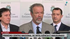 Jungmann lança no Ceará 1º Centro de Inteligência contra o Crime Organizado