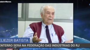Eliezer Batista será enterrado na Federação das Indústrias do RJ