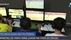 Pela primeira vez, árbitro de vídeo será usado na Copa do Brasil