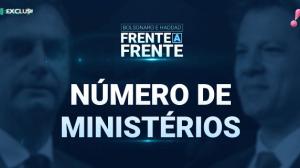 Bolsonaro e Haddad - Número de ministérios