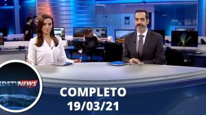 Assista à íntegra do RedeTV News de 19 de março de 2021